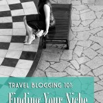 Travel Blogging 101: Finding Your Niche