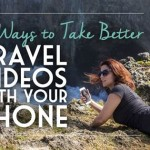 5 Ways to Take Better Travel Videos with Your Phone