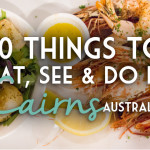 10 Things You Must Eat, See & Do in Cairns