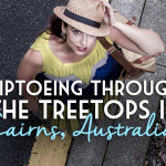 Tiptoeing Through the Treetops in Cairns, Australia