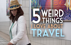 5 weird things i love about travel