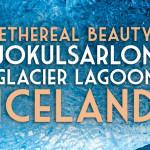 Ethereal Beauty: Jökulsárlón Glacier Lagoon, Iceland (PHOTOS)