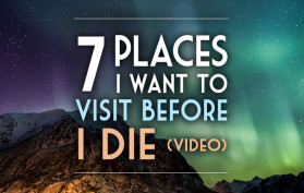 7 Places I Want to Visit Before I Die