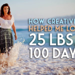 How Creativity Helped Me Lose 25 Pounds in 100 Days, Part 1