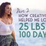 How Creativity Helped Me Lose 25 Pounds in 100 Days, Part 2