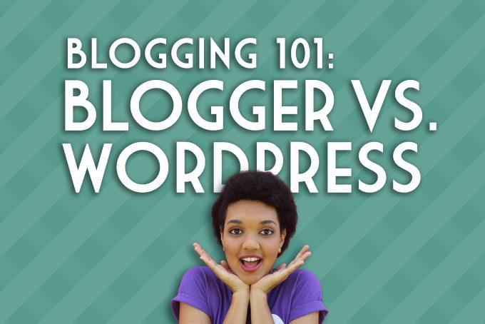 Blogging 101: Blogger Vs. WordPress