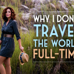 Why I Don't Travel the World Full-Time
