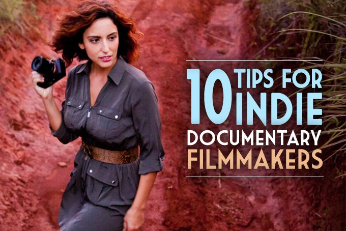 10 Tips for Indie Documentary Filmmakers