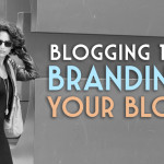 Blogging 101: Branding Your Blog
