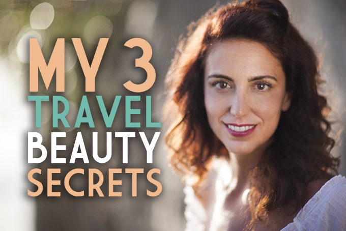 My 3 Travel Beauty Secrets