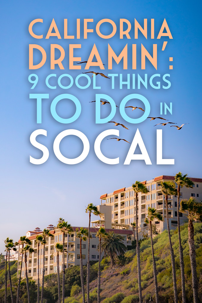 California Dreamin': 9 Cool Things to do in SoCal