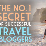 The Number 1 Secret of Successful Travel Bloggers
