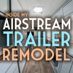 Inside My Airstream Trailer Remodel