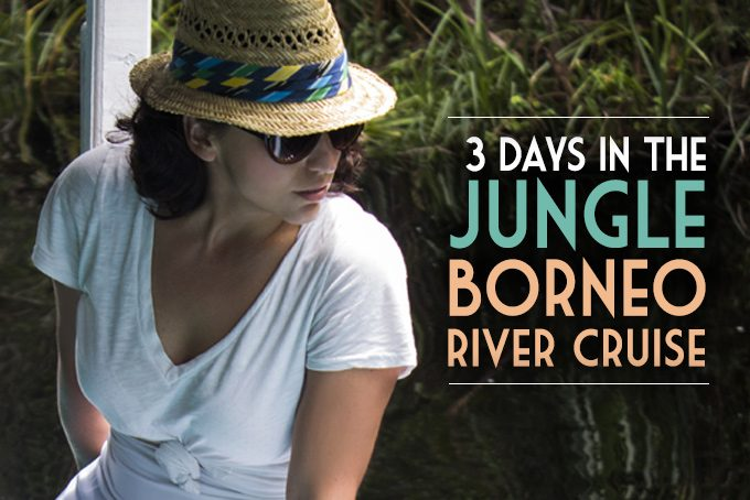 3 days in the jungle: borneo river cruise