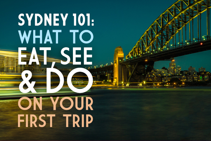 Sydney 101: What to eat, see & do on your first trip