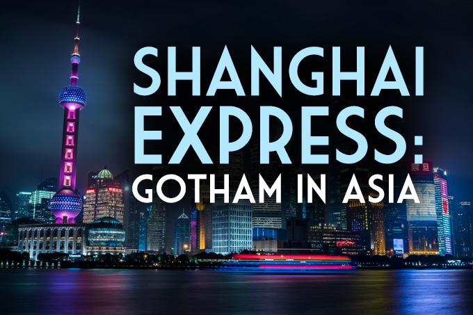 Shanghai Express: Gotham in Asia